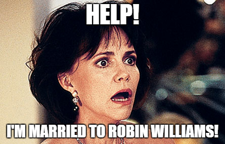 Help, I'm Married to Robin Williams (improved meme)