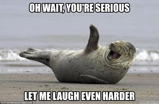 Oh Wait You're Serious (Laughing Seal)
